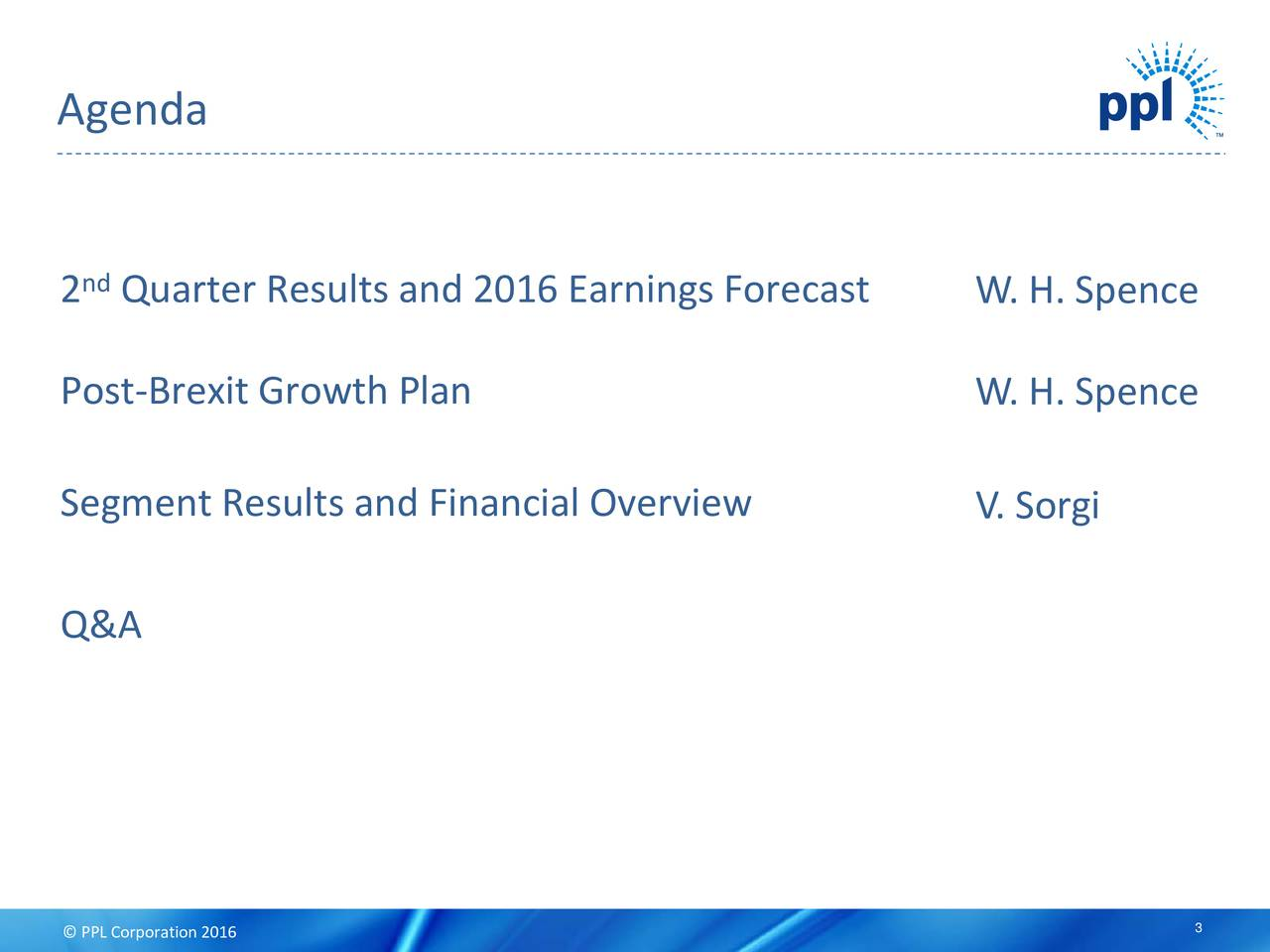 2 Quarter Results and 2016 Earnings Forecast W. H. Spence Post-Brexit Growth Plan W. H. Spence Segment Results and Financial Overview V. Sorgi Q&A 3