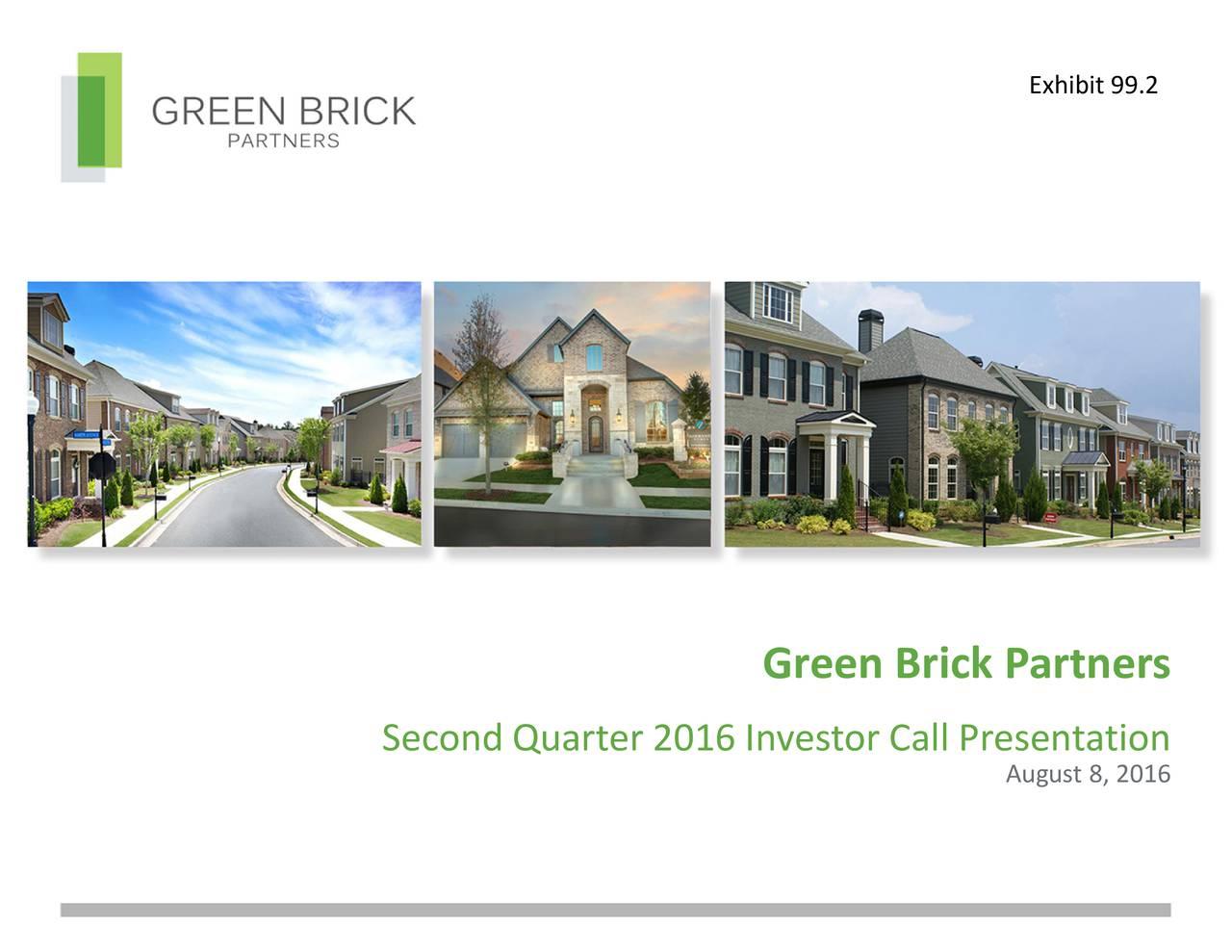 Green Brick Partners Second Quarter 2016 Investor Call Presentation August 8, 2016