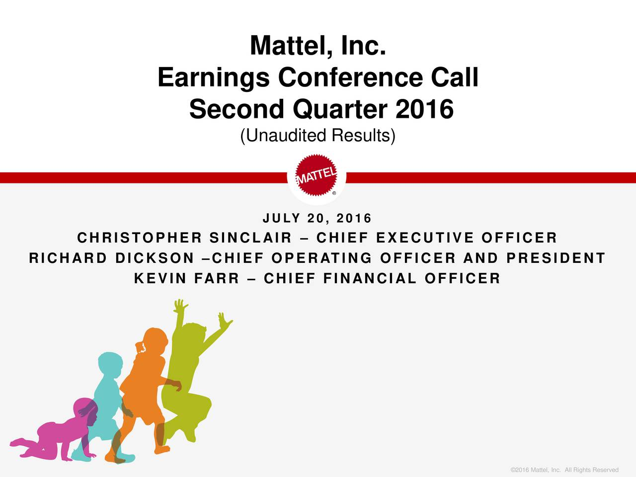 Earnings Conference Call Second Quarter 2016 (Unaudited Results) JULY 20, 2016 CHRISTOPHER SINCLAIR  CHIEF EXECUTIVE OFFICER RICHARD DICKSON CHIEF OPERATING OFFICER AND PRESIDENT KEVIN FARR  CHIEF FINANCIAL OFFICER