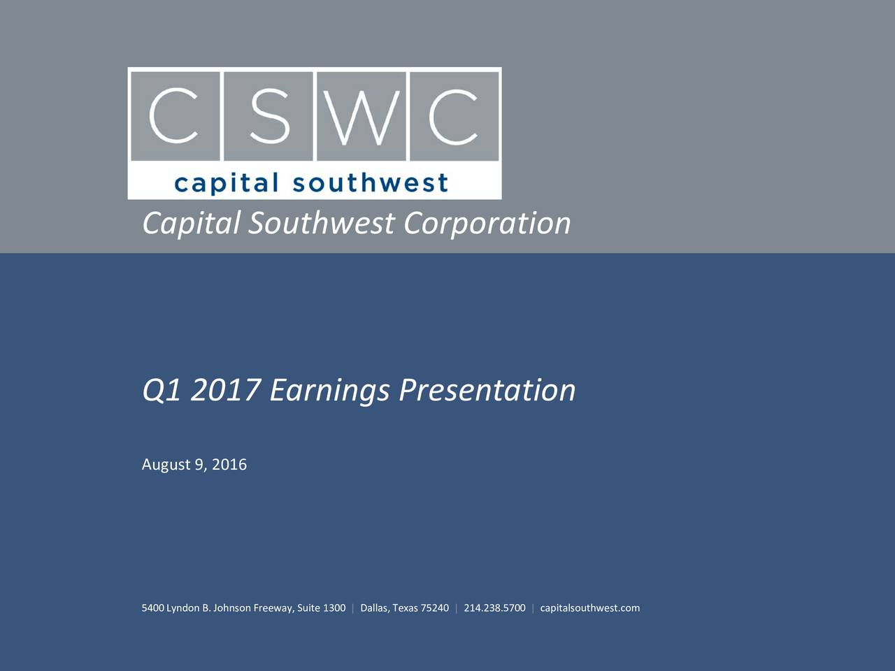 Q1 2017 Earnings Presentation August 9, 2016 5400Lyndon B. Johnson Freeway, Suite 1300 | Dallas, Texas75240 | 214.238.5700 | capitalsouthwest.com