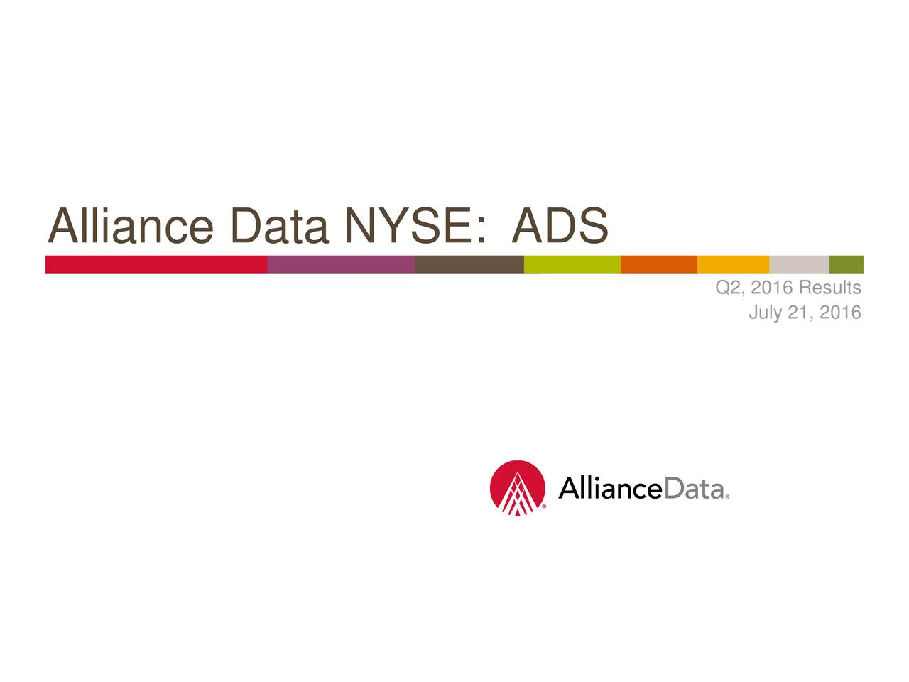Alliance Data NYSE: ADS Q2, 2016 Results July 21, 2016 Confidential and Proprietaryems, Inc.