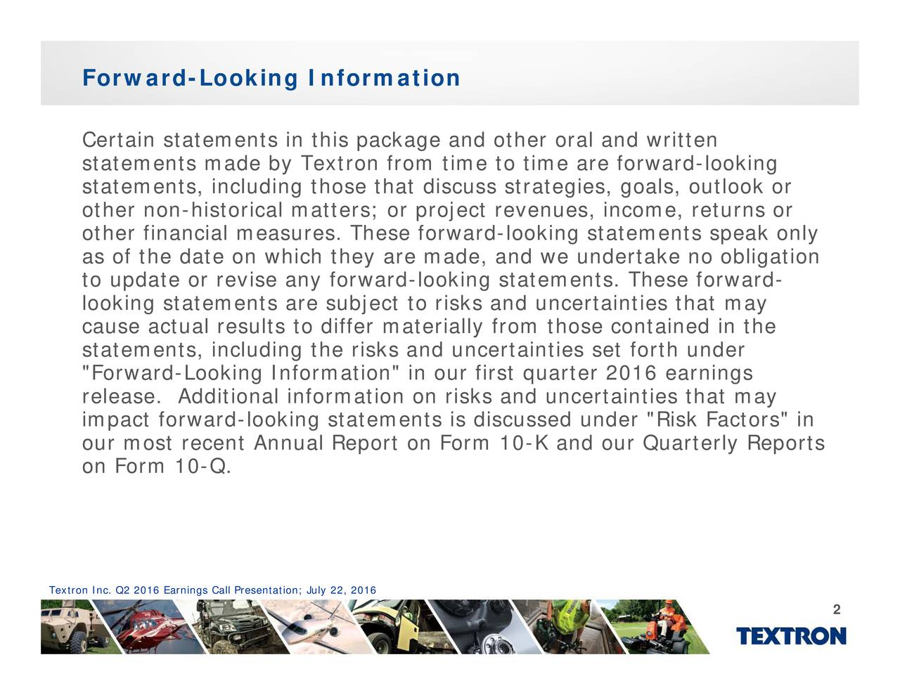 risks and uncertainties that may made, and we undertake no obligation Forw aertstothktemtentscaiaterteansa.outreosautre.oanionaollwnmao Textron Inc. Q2 2016 Earnings Call Presentation; July 22, 2016