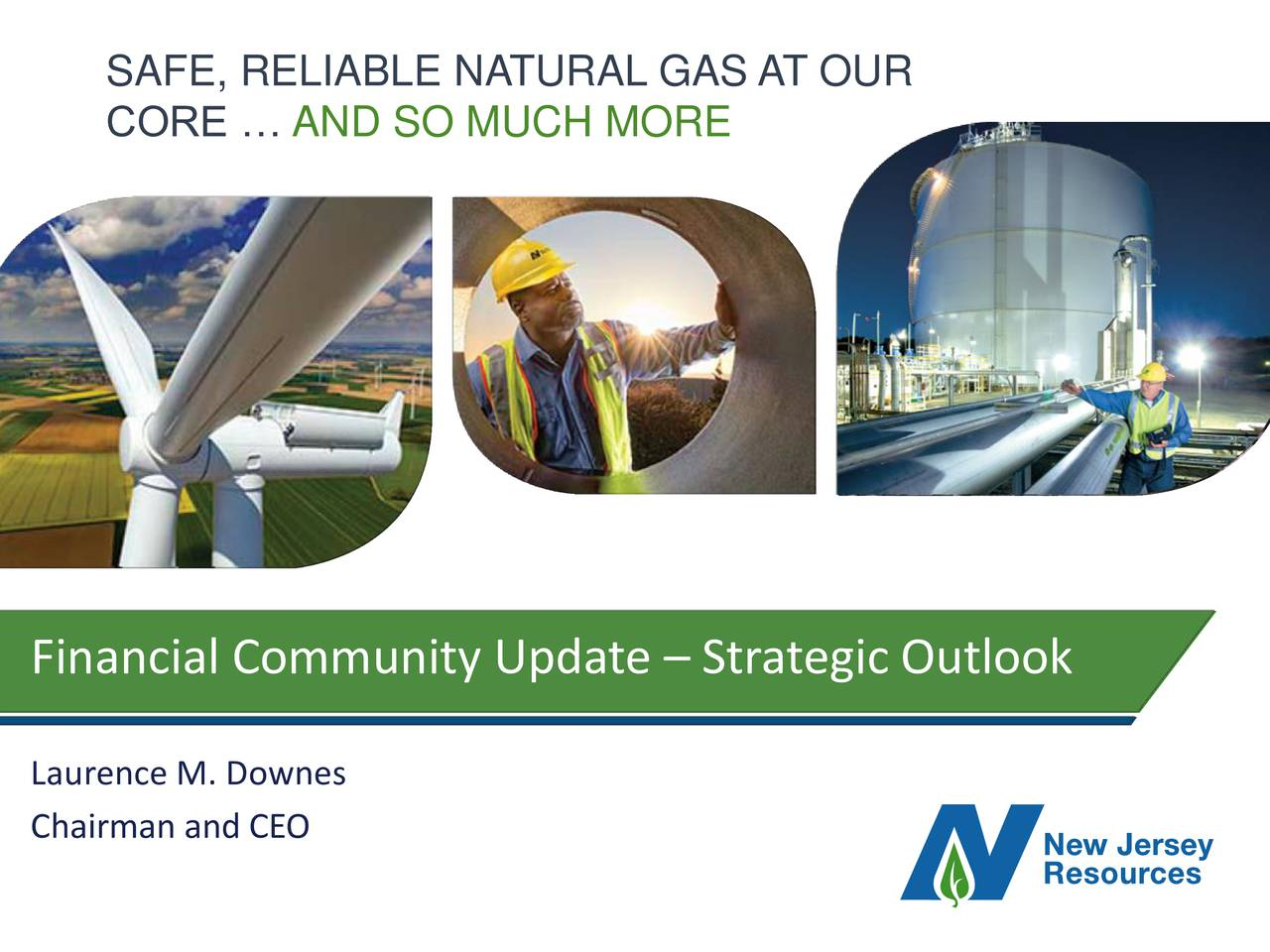 CORE  AND SO MUCH MORE Financial Community Update  Strategic Outlook Laurence M. Downes Chairman and CEO