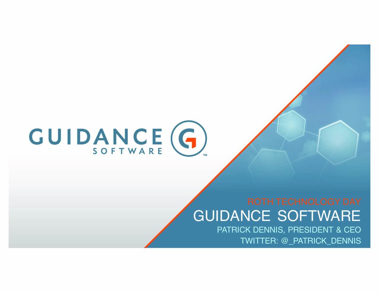 GUIDANCE SOFTWARE PATRICK DENNIS, PRESIDENT & CEO TWITTER: PATRICK_DENNIS