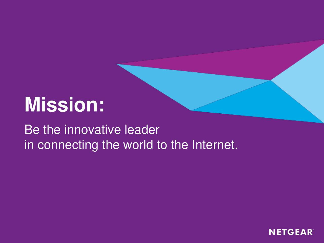 Be the innovative leader in connecting the world to the Internet.
