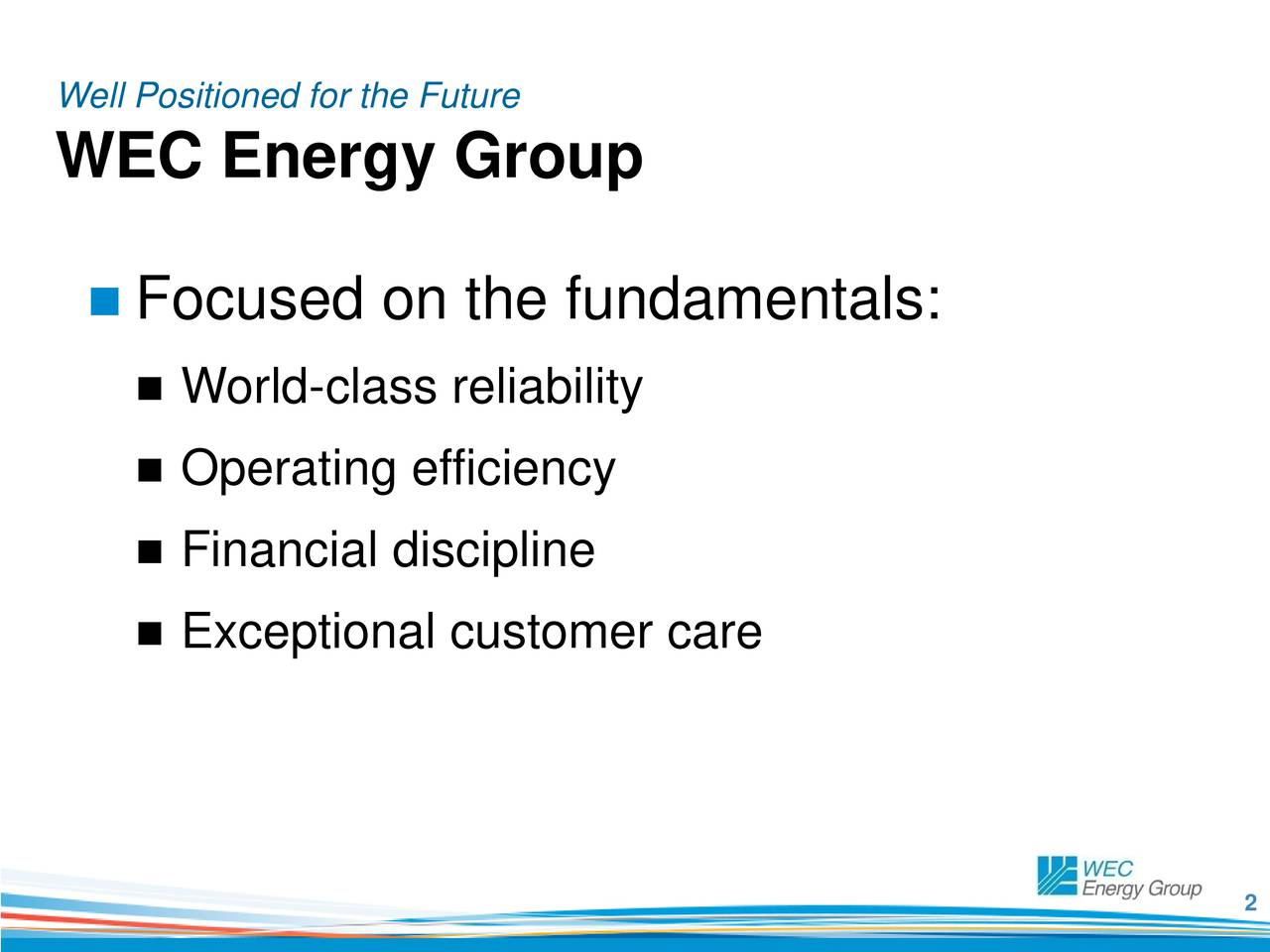 WEC Energy Group Focused on the fundamentals: World-class reliability Operating efficiency Financial discipline Exceptional customer care 2