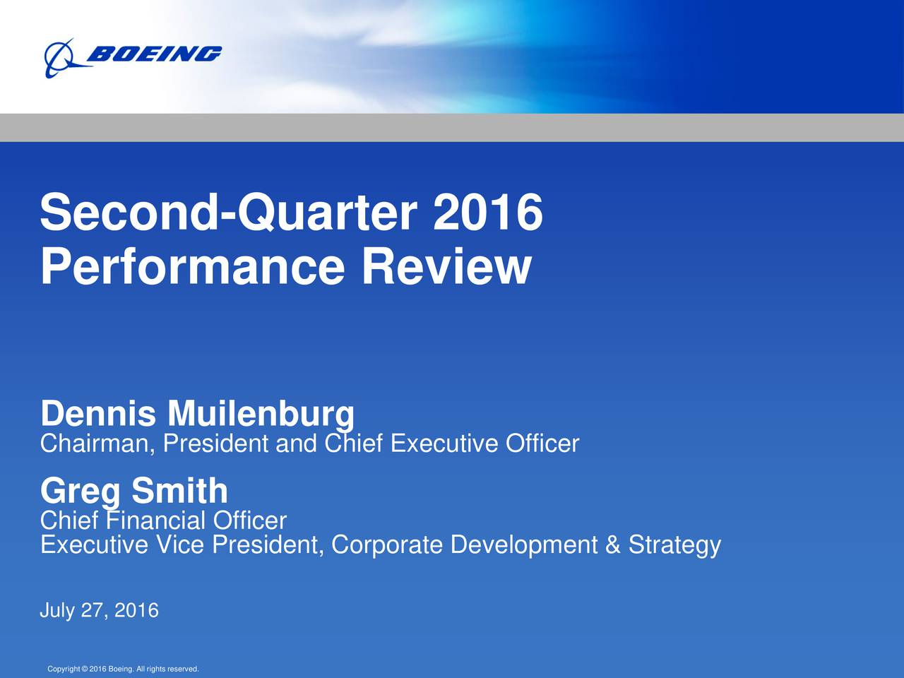 Performance Review Dennis Muilenburg Chairman, President and Chief Executive Officer Greg Smith Chief Financial Officer Executive Vice President, Corporate Development & Strategy July 27, 2016