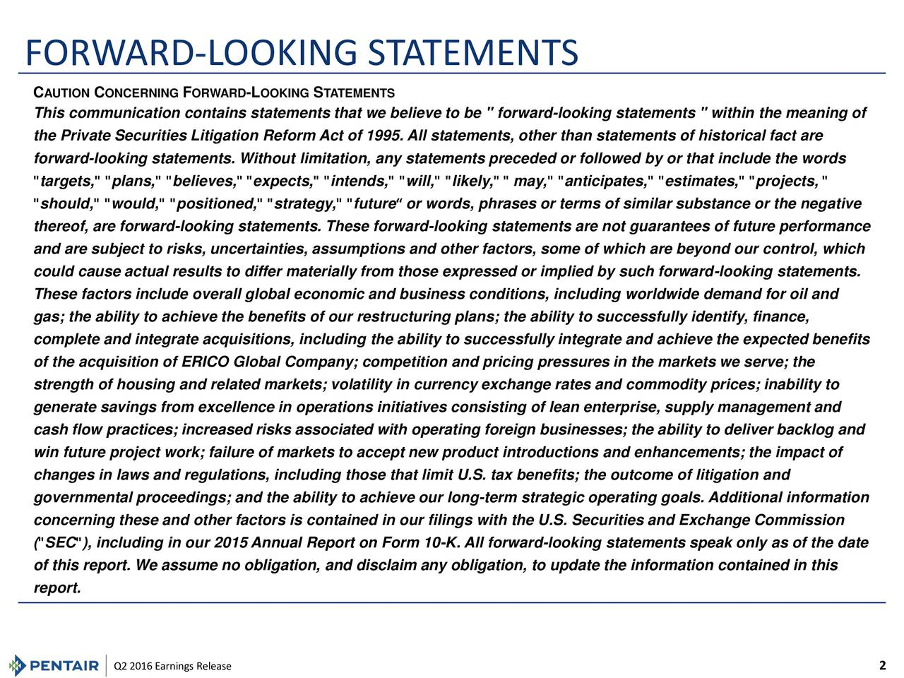 """C AUTIONCONCERNING FORWARD -LOOKING STATEMENTS This communication contains statements that we believe to be """" forward-looking statements """" within the meaning of the Private Securities Litigation Reform Act of 1995. All statements, other than statements of historical fact are forward-looking statements. Without limitation, any statements preceded or followed by or that include the words """"targets,"""" """"plans,"""" """"believes,"""" """"expects,"""" """"intends,"""" """"will,"""" """"likely,"""" """" may,"""" """"anticipates,"""" """"estimates,"""" """"projects, """" """"should,"""" """"would,"""" """"positioned,"""" """"strategy,"""" """"future or words, phrases or terms of similar substance or the negative thereof, are forward-looking statements. These forward-looking statements are not guarantees of future performance and are subject to risks, uncertainties, assumptions and other factors, some of which are beyond our control, which could cause actual results to differ materially from those expressed or implied by such forward-looking statements. These factors include overall global economic and business conditions, including worldwide demand for oil and gas; the ability to achieve the benefits of our restructuring plans; the ability to successfully identify, finance, complete and integrate acquisitions, including the ability to successfully integrate and achieve the expected benefits of the acquisition of ERICO Global Company; competition and pricing pressures in the markets we serve; the strength of housing and related markets; volatility in currency exchange rates and commodity prices; inability to generate savings from excellence in operations initiatives consisting of lean enterprise, supply management and cash flow practices; increased risks associated with operating foreign businesses; the ability to deliver backlog and win future project work; failure of markets to accept new product introductions and enhancements; the impact of changes in laws and regulations, including those that limit U.S. tax benefits; the outcome of litigation and governmen"""