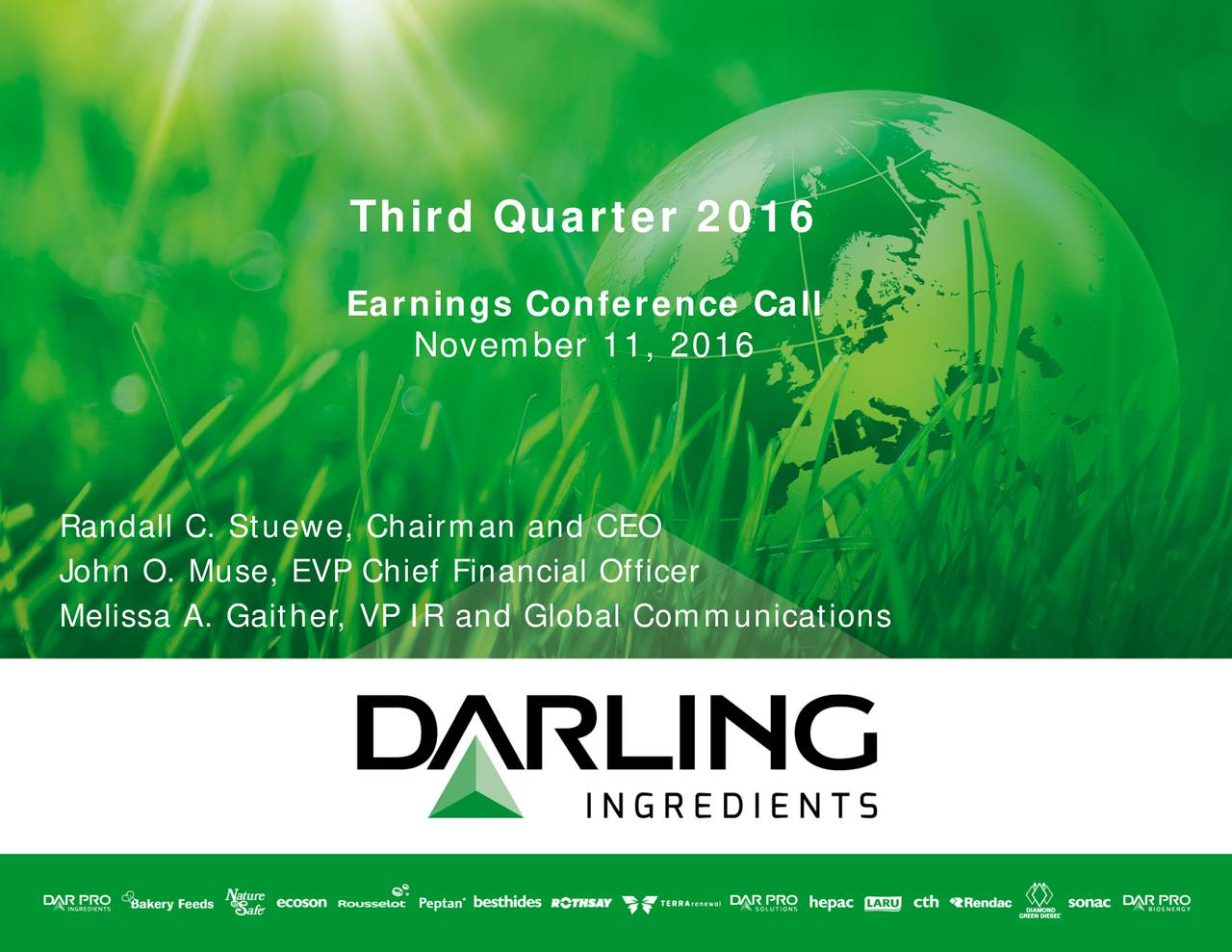 Earnings Conference Call November 11, 2016 Randall C. Stuewe, Chairman and CEO John O. Muse, EVP Chief Financial Officer Melissa A. Gaither, VP IR and Global Communications