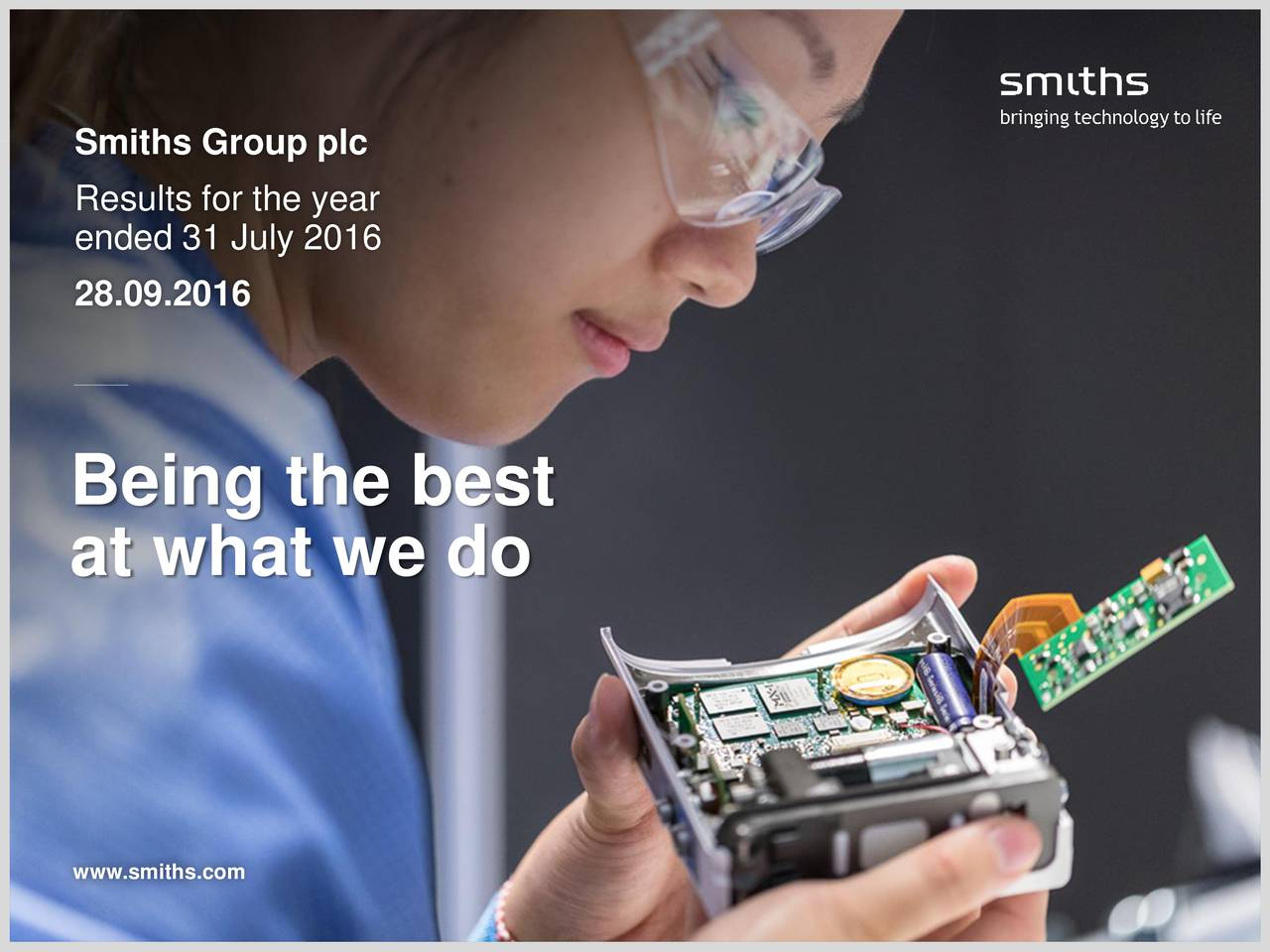 Results for the year ended 31 July 2016 28.09.2016 Being the best at what we do www.smiths.com 1 Smiths Group plc Annual Results 2016