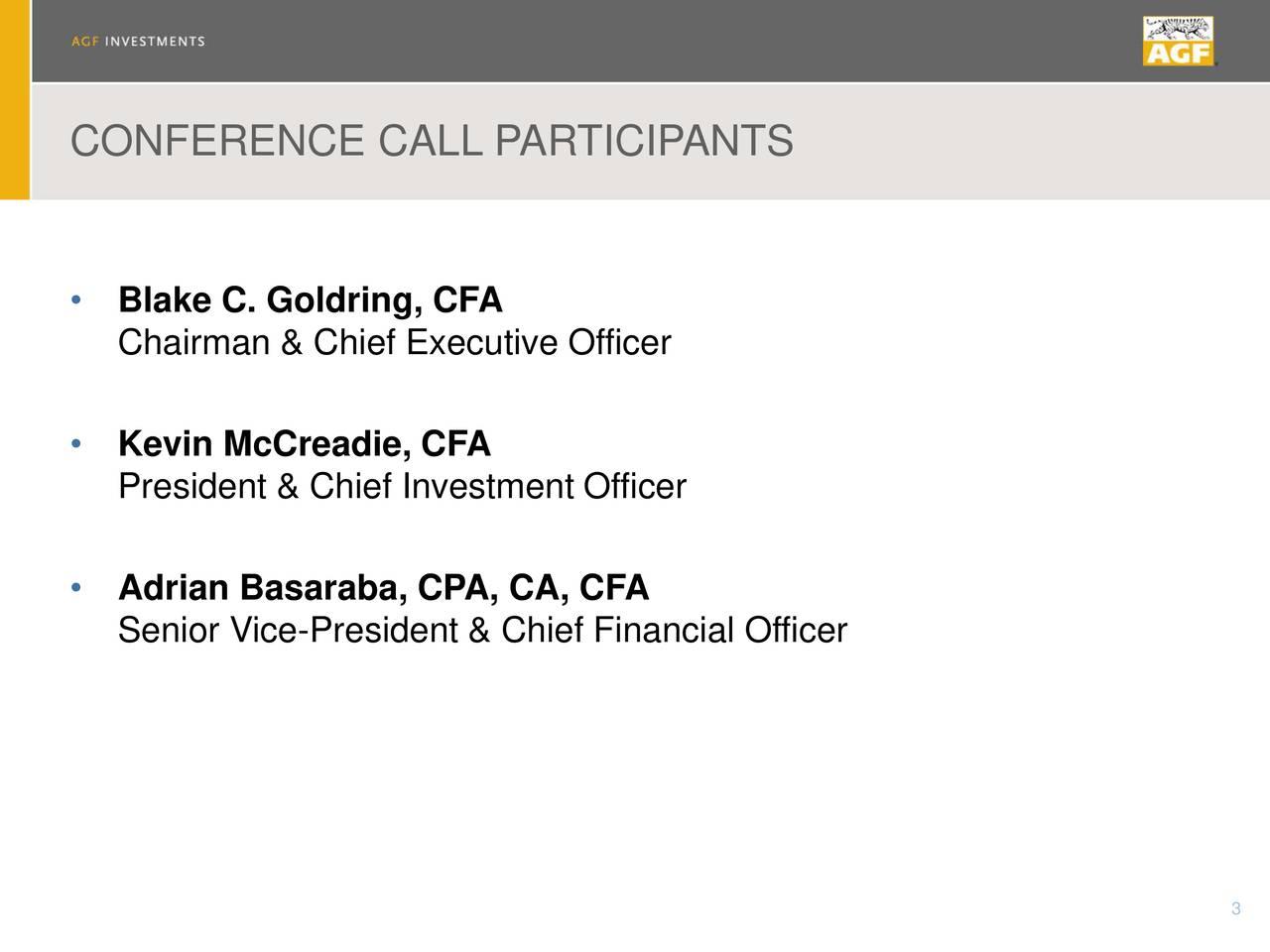 Blake C. Goldring, CFA Chairman & Chief Executive Officer Kevin McCreadie, CFA President & Chief Investment Officer Adrian Basaraba, CPA, CA, CFA Senior Vice-President & Chief Financial Officer 3