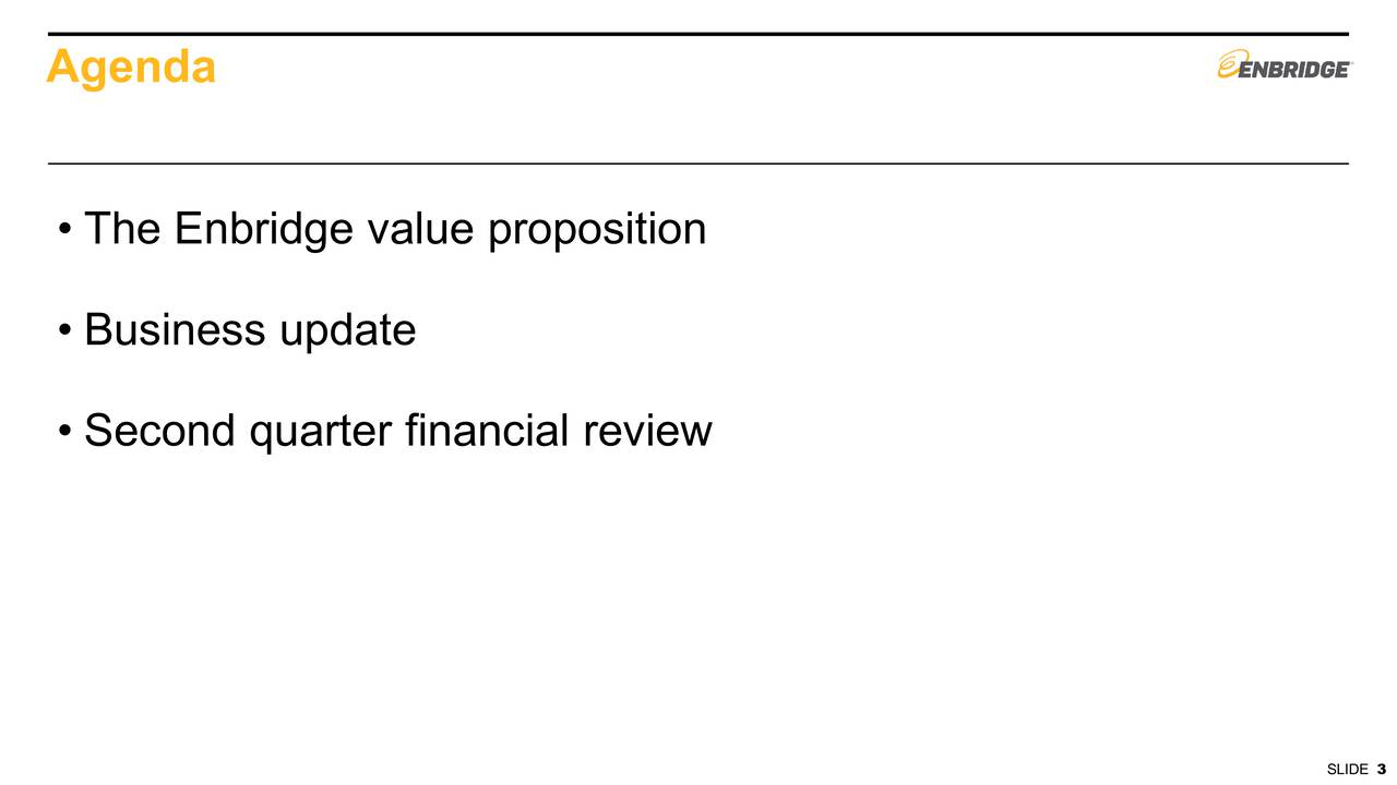 The Enbridge value proposition Business update Second quarter financial review