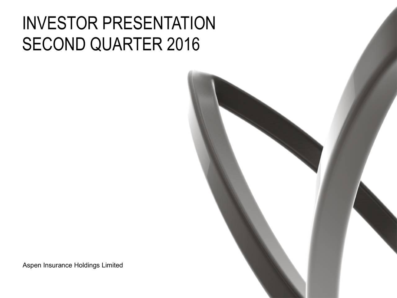SECOND QUARTER 2016 Aspen Insurance Holdings Limited