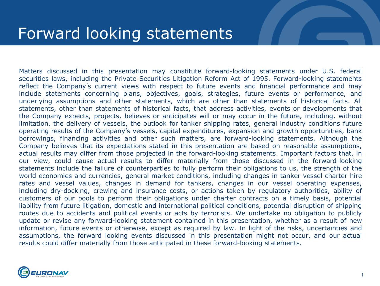 Matters discussed in this presentation may constitute forward-looking statements under U.S. federal securities laws, including the Private Securities Litigation Reform Act of 1995. Forward-looking statements reflect the Companys current views with respect to future events and financial performance and may include statements concerning plans, objectives, goals, strategies, future events or performance, and underlying assumptions and other statements, which are other than statements of historical facts. All statements, other than statements of historical facts, that address activities, events or developments that the Company expects, projects, believes or anticipates will or may occur in the future, including, without limitation, the delivery of vessels, the outlook for tanker shipping rates, general industry conditions future operating results of the Companys vessels, capital expenditures, expansion and growth opportunities, bank borrowings, financing activities and other such matters, are forward-looking statements. Although the Company believes that its expectations stated in this presentation are based on reasonable assumptions, actual results may differ from those projected in the forward-looking statements. Important factors that, in our view, could cause actual results to differ materially from those discussed in the forward-looking statements include the failure of counterparties to fully perform their obligations to us, the strength of the world economies and currencies, general market conditions, including changes in tanker vessel charter hire rates and vessel values, changes in demand for tankers, changes in our vessel operating expenses, including dry-docking, crewing and insurance costs, or actions taken by regulatory authorities, ability of customers of our pools to perform their obligations under charter contracts on a timely basis, potential liability from future litigation, domestic and international political conditions, potential disruption of shipp