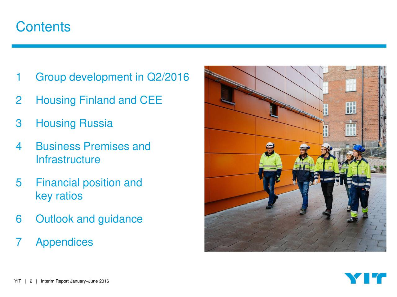 1 Group development in Q2/2016 2 Housing Finland and CEE 3 Housing Russia 4 Business Premises and Infrastructure 5 Financial position and key ratios 6 Outlook and guidance 7 Appendices YIT   2   Interim Report JanuaryJune 2016