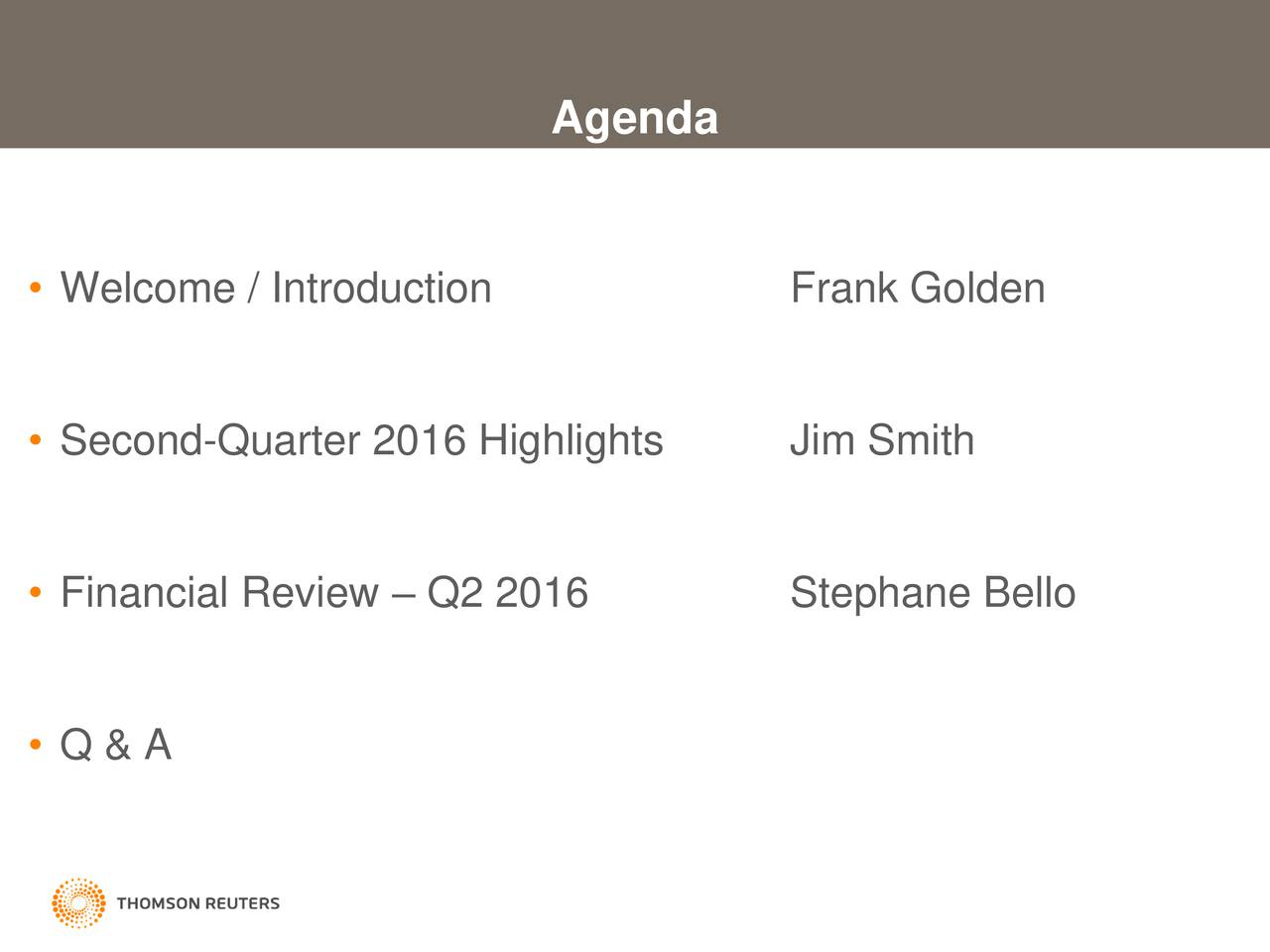 Welcome / Introduction Frank Golden Second-Quarter 2016 Highlights Jim Smith Financial Review  Q2 2016 Stephane Bello Q & A