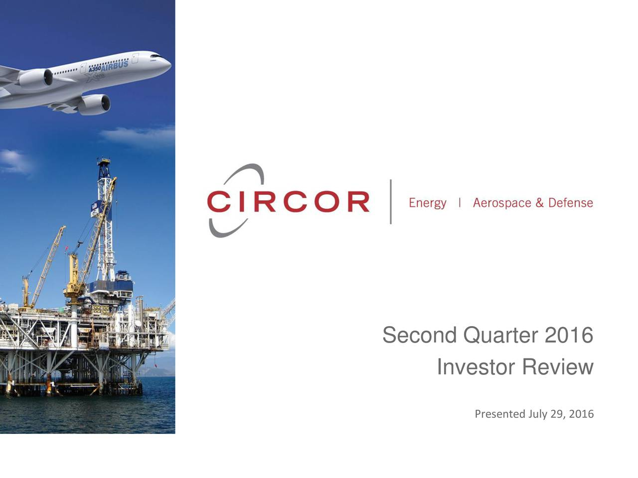 Second Quarter 2016 Investor Review Presented July 29, 2016