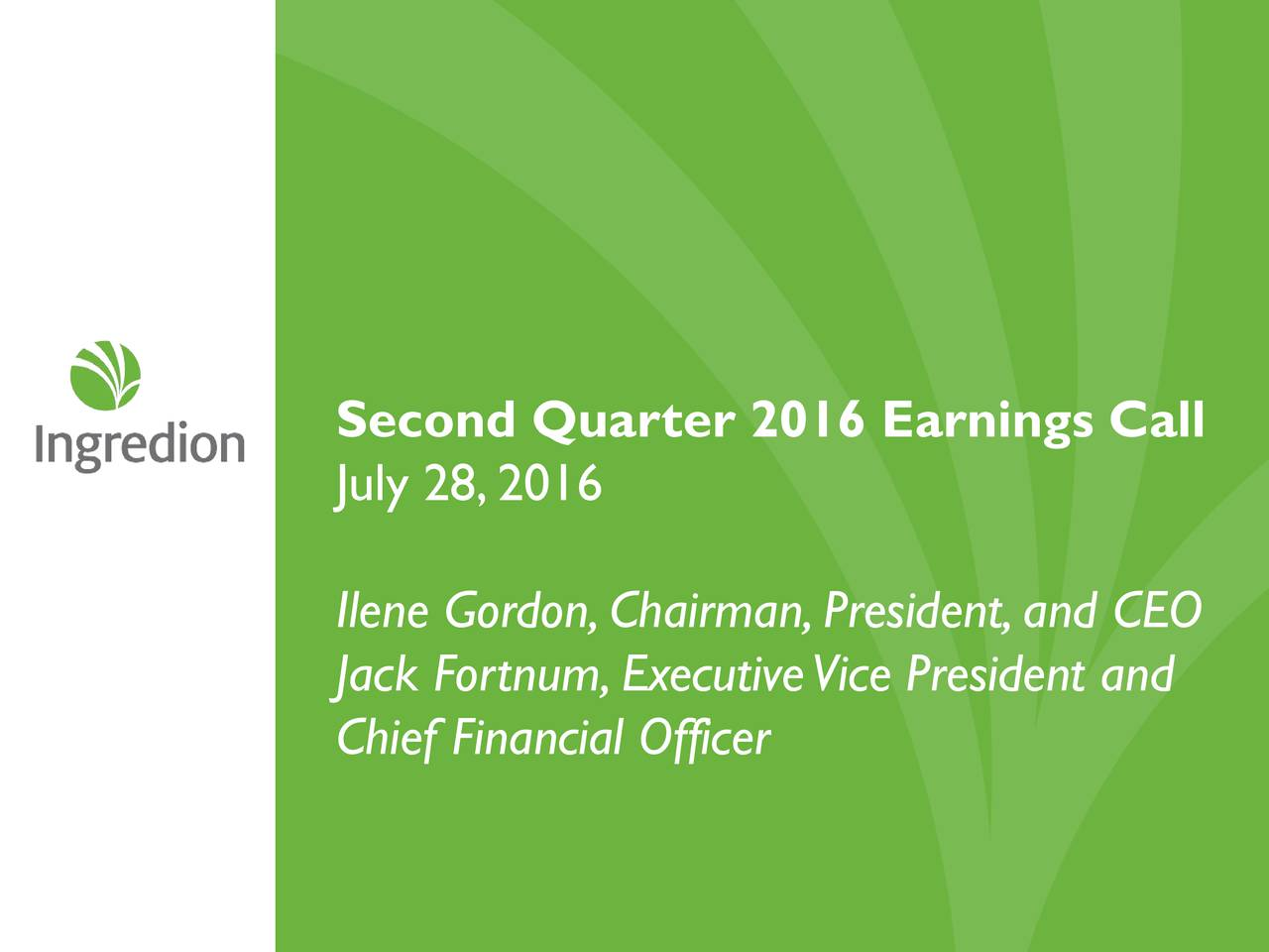 July 28,2016 Ilene Gordon,Chairman,President,and CEO Jack Fortnum,ExecutiveVice President and Chief Financial Officer