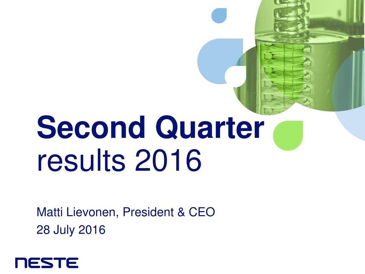 results 2016 Matti Lievonen, President & CEO 28 July 2016