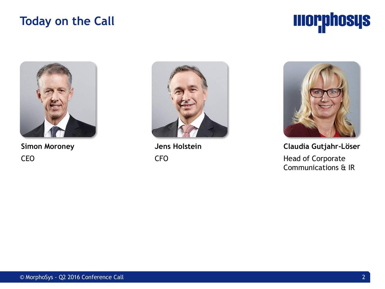 Simon Moroney Jens Holstein Claudia Gutjahr-Lser CEO CFO Head of Corporate Communications & IR MorphoSys - Q2 2016 Conference Call 2