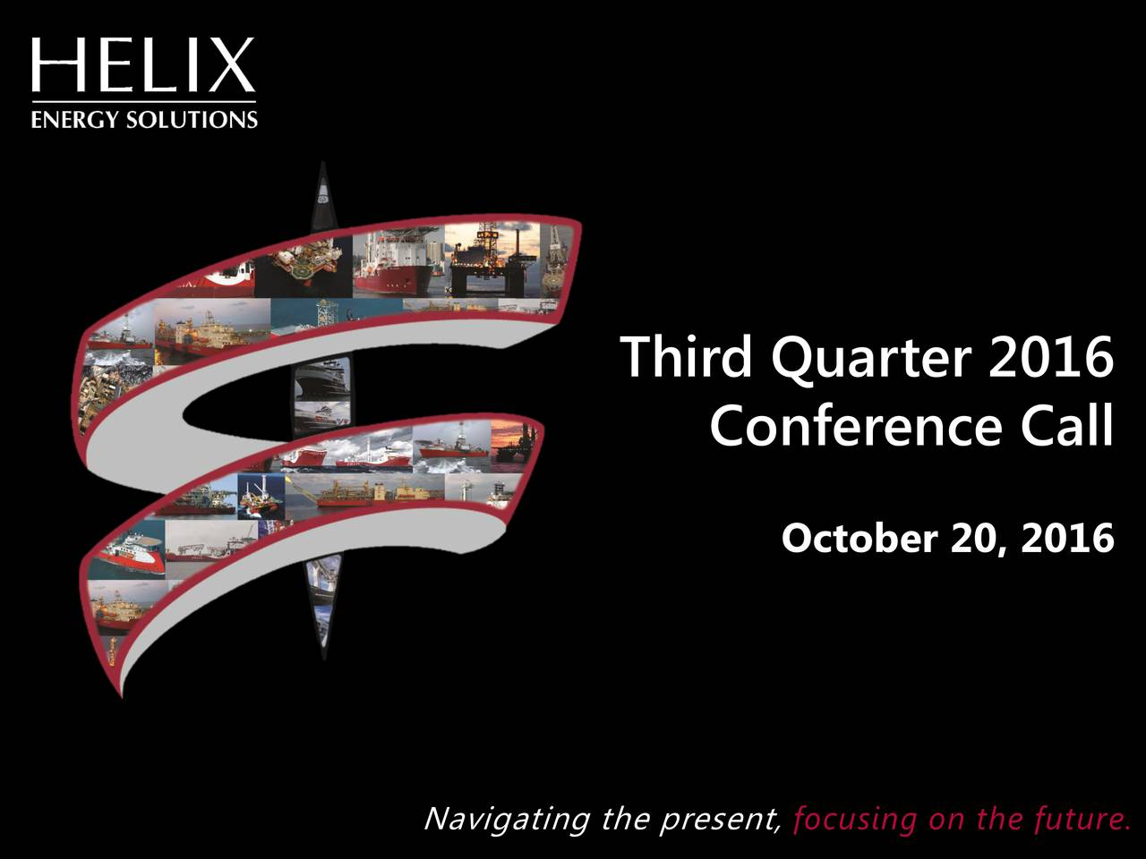 Conference Call October 20, 2016 Navigating the present, focusing on the future.