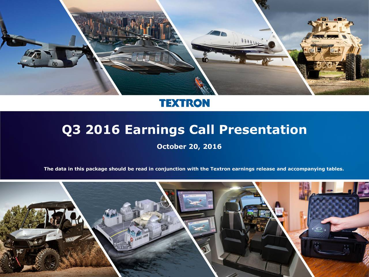October 20, 2016 The data in this package should be read in conjunction with the Textron earnings release and accompanying tables. Textron Inc. Q3 2016 Earnings Call Presentation; October 20, 2016 1
