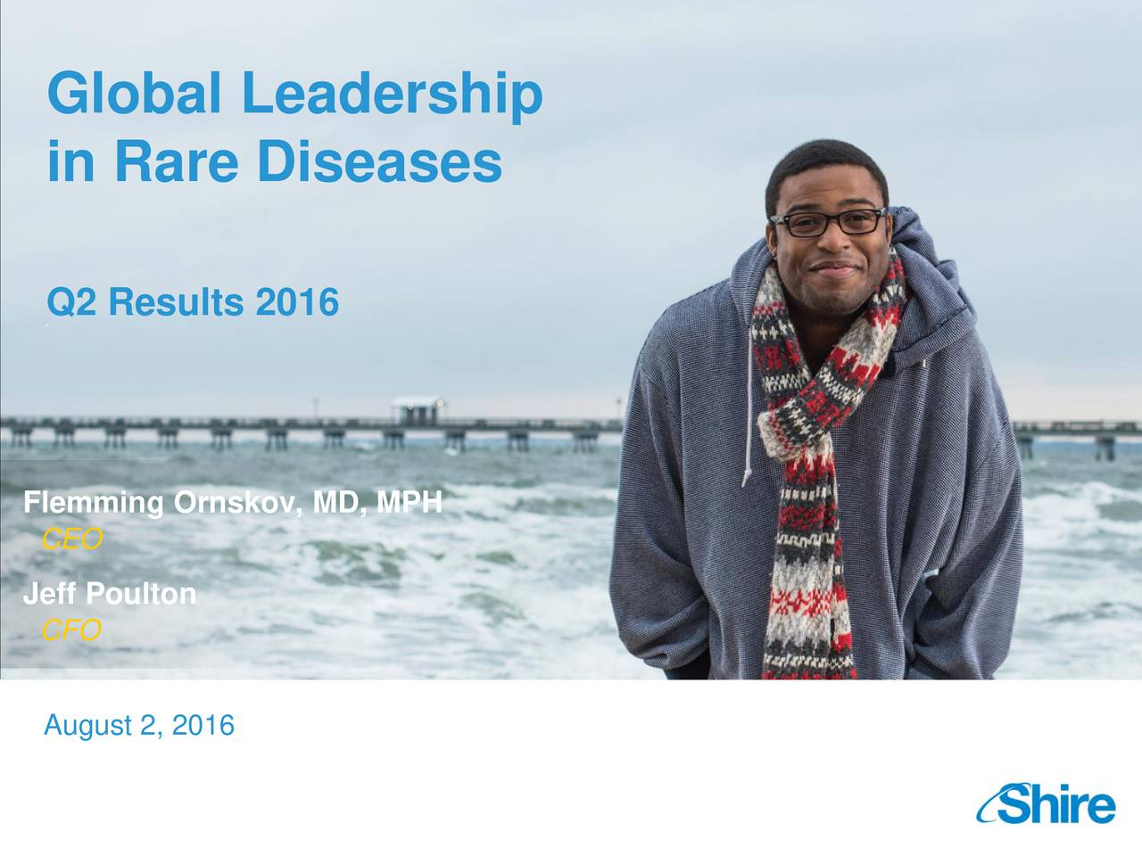 in Rare Diseases Q2 Results 2016 4 Flemming Ornskov, MD, MPH CEO Jeff Poulton CFO August 2, 2016