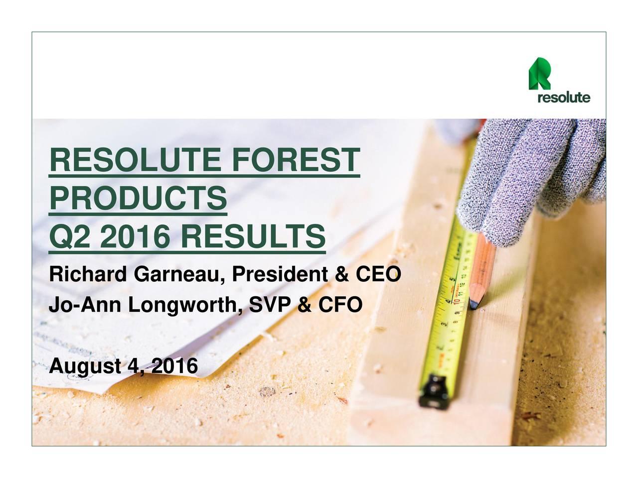 PRODUCTS Q2 2016 RESULTS Richard Garneau, President & CEO Jo-Ann Longworth, SVP & CFO August 4, 2016