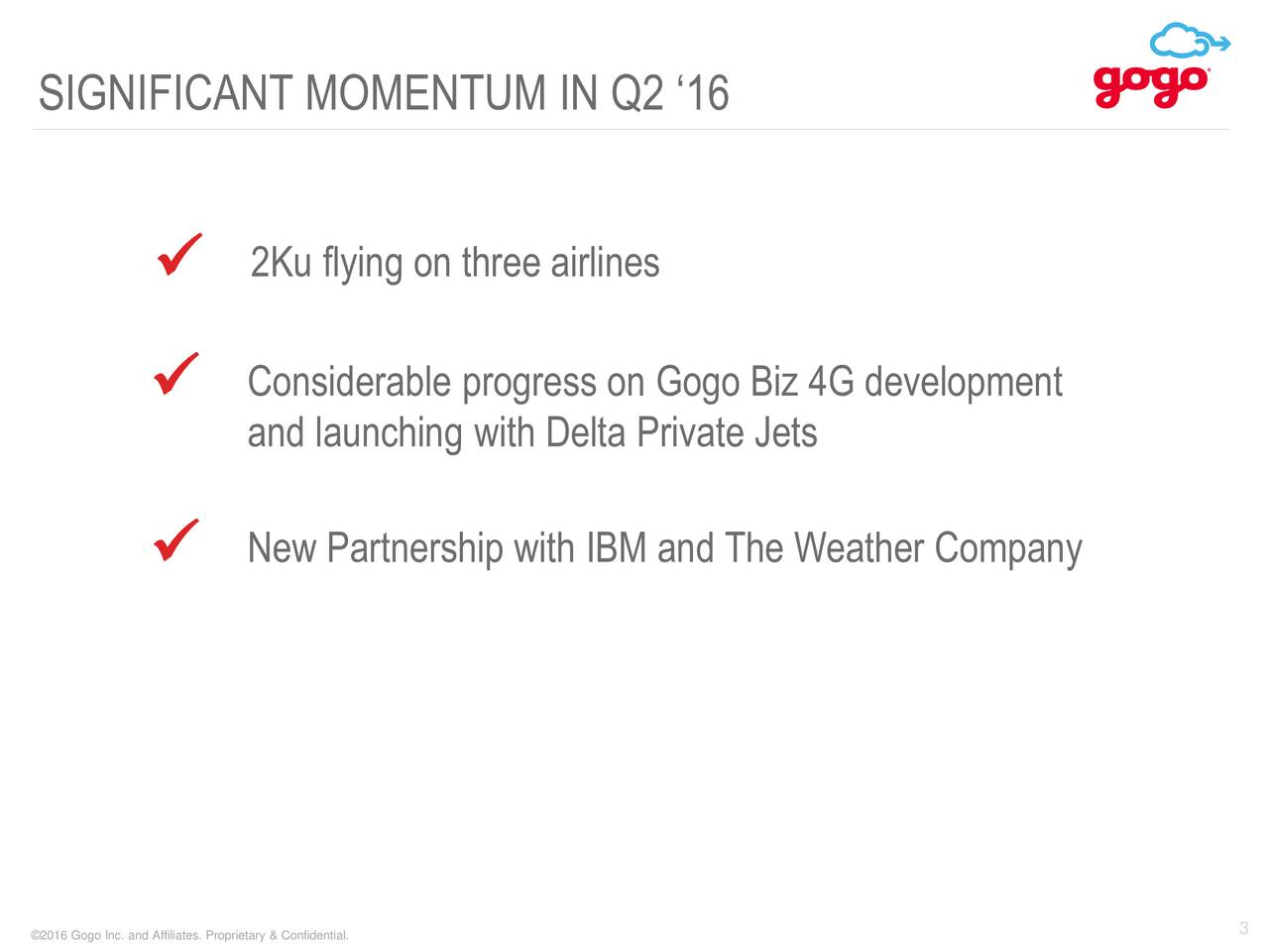 2Ku flying on three airlines Considerable progress on Gogo Biz 4G development and launching with Delta Private Jets New Partnership with IBM and The Weather Company