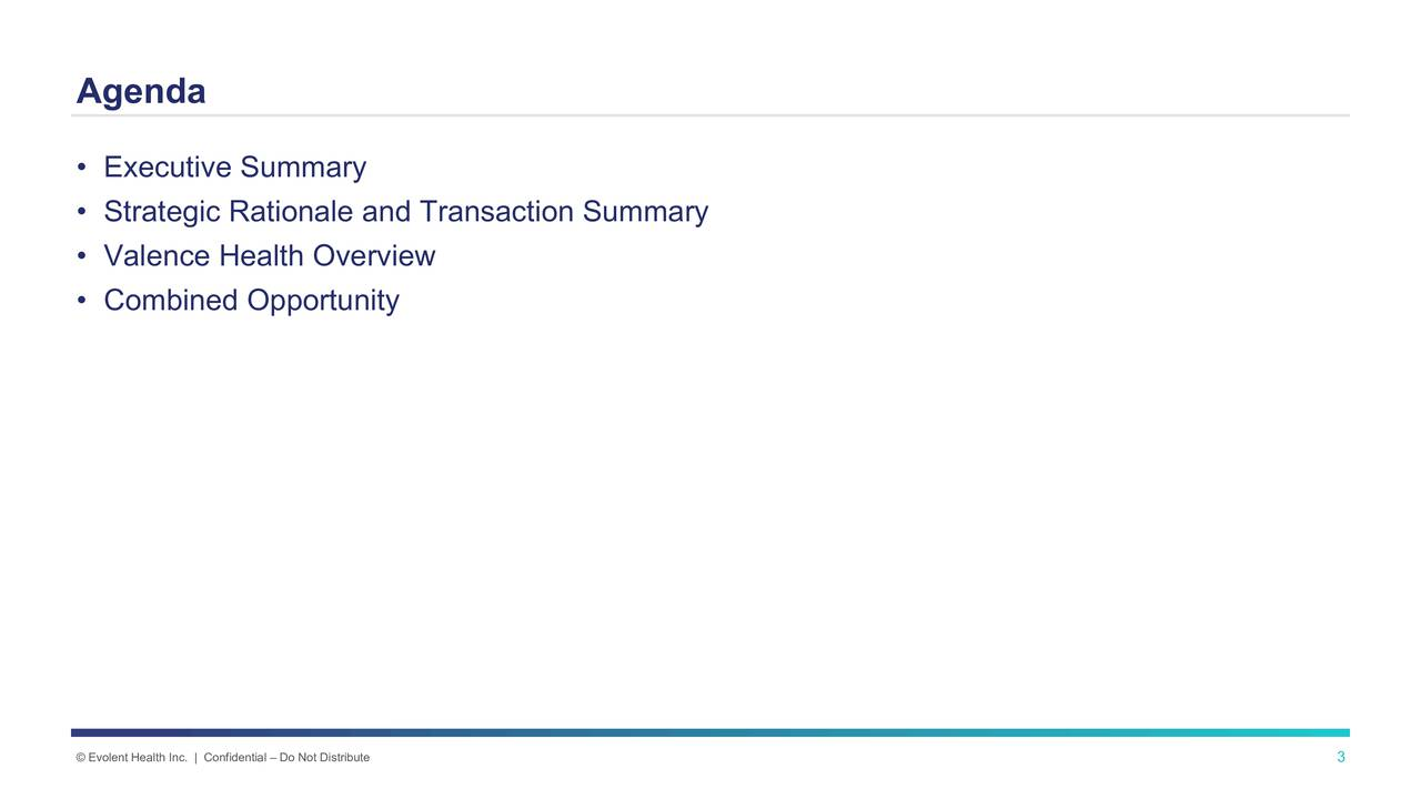 Executive Summary Strategic Rationale and Transaction Summary Valence Health Overview Combined Opportunity Evolent Health Inc. | Confidential  Do Not Distribute 3