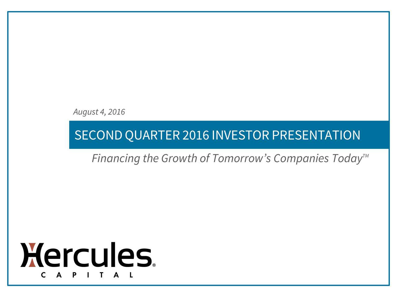 SECONDQUARTER2016INVESTORPRESENTATION TM Financing the Growth of Tomorrows Companies Today