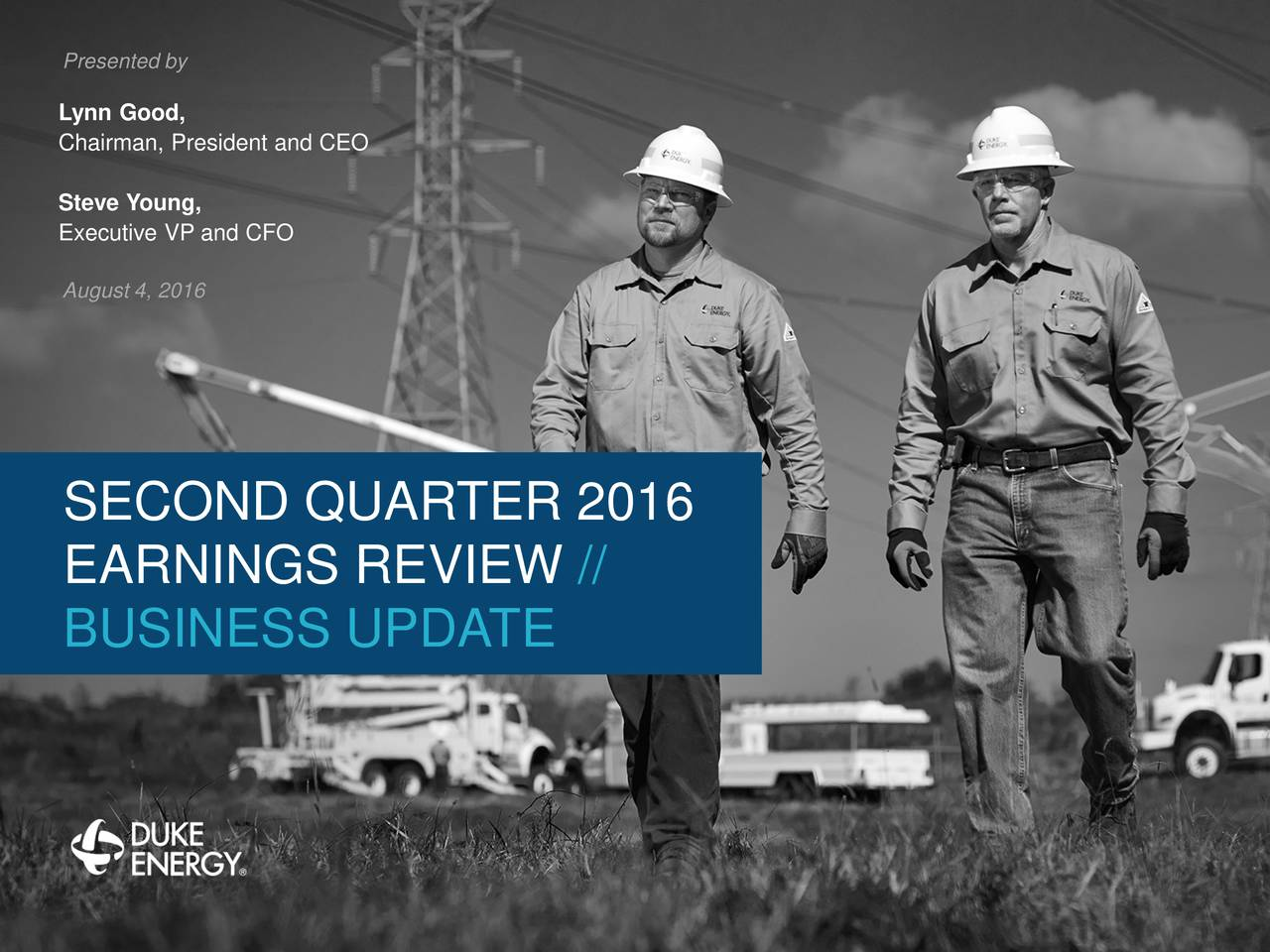 Lynn Good, Chairman, President and CEO Steve Young, Executive VP and CFO August 4, 2016 SECOND QUARTER 2016 EARNINGS REVIEW // BUSINESS UPDATE